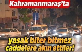 Kahramanmaraş'ta yasak biter bitmez caddelere...