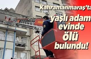 Kahramanmaraş'ta yaşlı adam evinde ölü bulundu!