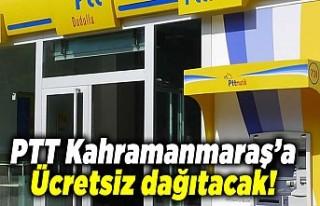 PTT Kahramanmaraş'a ücretsiz dağıtacak!