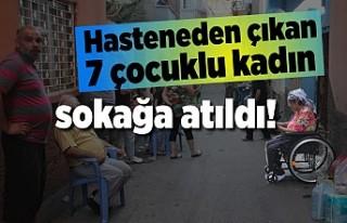 Hastaneden çıkan 7 çocuklu kadın sokağa atıldı!