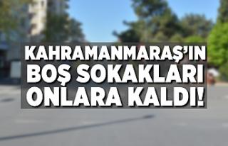 Kahramanmaraş'ın boş sokakları onlara kaldı!
