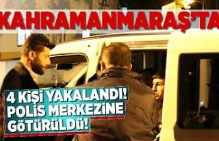 Kahramanmaraş'ta 4 kişi yakalandı!