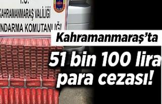 Kahramanmaraş'ta 51 bin 100 lira para cezası!