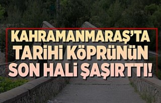 Kahramanmaraş'ta tarihi köprünün son hali...