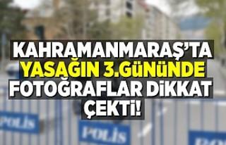Kahramanmaraş'ta yasağın 3.gününde fotoğraflar...