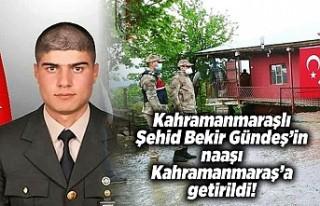 Şehit Uzman Onbaşı Bekir Gündeş Kahramanmaraş'a...