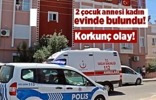 2 çocuk annesi kadın evinde ölü bulundu! Korkunç...