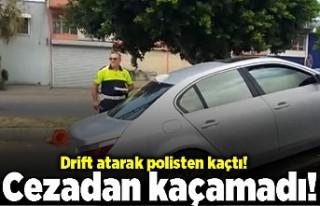 Drift atarak polisten kaçtı! Cezadan kaçamadı!