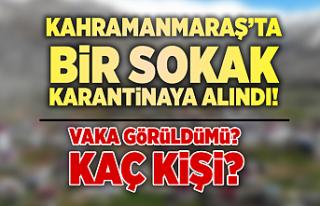 Kahramanmaraş'ta bir sokak karantinaya alındı!...