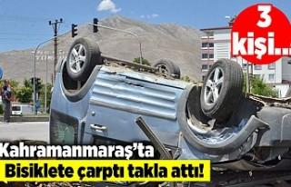 Kahramanmaraş'ta bisiklete çarptı takla attı!...