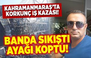 Kahramanmaraş'ta korkunç iş kazası! banda...
