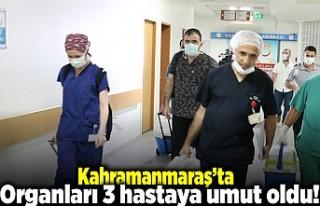 Kahramanmaraş'ta organları 3 hastaya umut oldu!