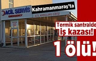 Kahramanmaraş'ta termik santralde iş kazası!...
