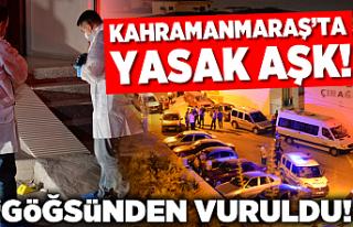 Kahramanmaraş'ta yasak aşk! Göğsünden vuruldu!