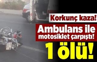 Korkunç kaza! Ambulans ile motosiklet çarpıştı!...
