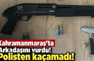 Kahramanmaraş'ta arkadaşını vurdu! Polisten...