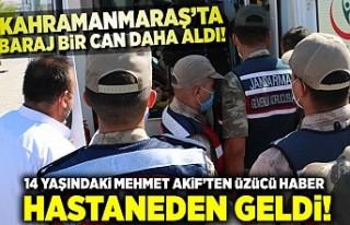 Kahramanmaraş'ta baraj bir can daha aldı, hastaneden...