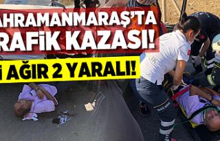 Kahramanmaraş'ta feci trafik kazası, hatalı...