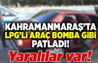 Kahramanmaraş'ta LPG'li araç bomba gibi...
