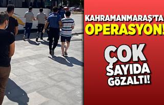 Kahramanmaraş'ta operasyon! çok sayıda gözaltı!