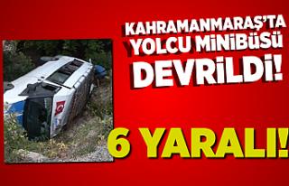 Kahramanmaraş'ta yolcu minibüsü devrildi! 6...