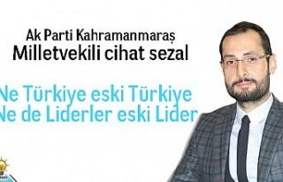 Ne Türkiye eski Türkiye Ne de Liderler eski Lider