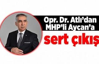 Opr. Dr. Atlı'dan MHP'li Aycan'a sert çıkış