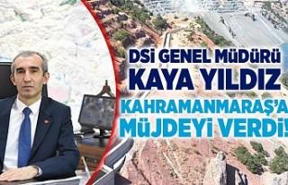 DSİ Genel Müdürü Kahramanmaraş için müjdeyi...