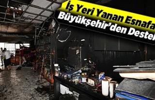 İş Yeri Yanan Esnafa Büyükşehir'den Destek