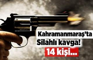 Kahramanmaraş'ta silahlı kavga! 14 kişi...