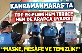 Kahramanmaraş'ta TDP ekipleri uyardı! ''Maske,...