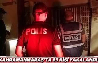 Kahramanmaraş'ta aranan 63 kişi yakalandı!
