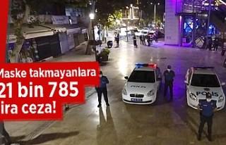 Maske takmayanlara 21 bin 785 lira ceza!