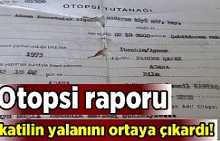 Otopsi raporu katilin yalanını ortaya çıkardı!