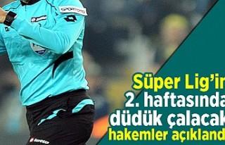 Süper Lig'in 2. haftasında düdük çalacak...