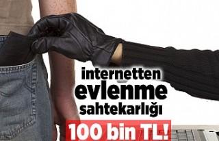İnternetten evlenme sahtekarlığı! 100 bin tl dolandırıldı!