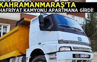 Kahramanmaraş'ta hafriyat kamyonu apartmana...