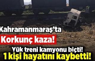 Kahramanmaraş'ta korkunç kaza! Yük treni kamyonu...