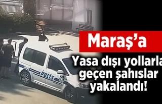 Maraş'a yasa dışı yollarla giren şahıslar...