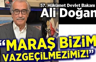 """Bakan Ali Doğan, """"Maraş bizim vazgeçilmezimiz"""""""