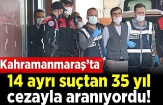 Kahramanmaraş'ta 14 ayrı suçtan 35 yıl cezayla...