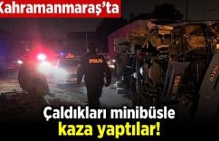 Kahramanmaraş'ta çaldıkları araçla kaza...