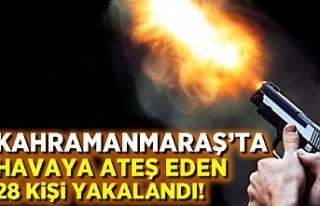 Kahramanmaraş'ta havaya ateş eden 28 kişi...