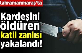 Kahramanmaraş'ta kardeşini öldüren katil...