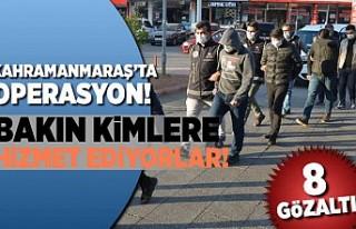 Kahramanmaraş'ta operasyon, 8 gözaltı! bakın...