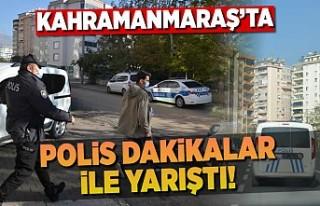 Kahramanmaraş'ta polis ekipleri, dakikalar ile...