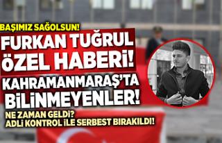 Furkan Tuğrul Özel Haberi: Kahramanmaraş'ta...