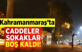 Kahramanmaraş'ta caddeler sokaklar boş kaldı!