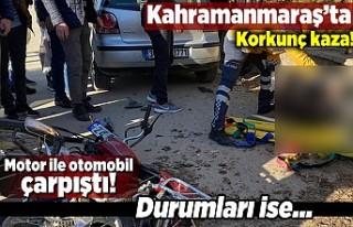 Kahramanmaraş'ta korkunç kaza! Motor ile otomobil...