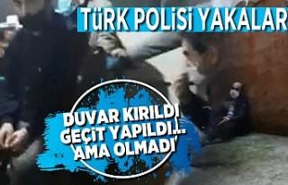Türk polisi yakalar! Duvar kırıldı geçit yapıldı......